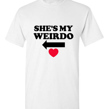 She's My Weirdo Matching Set Boyfriend Husband Wives Printed T Shirts Great Tees Awesome Gift
