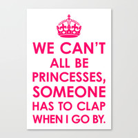 We Can't All Be Princesses (Bright Pink) Stretched Canvas by CreativeAngel   Society6
