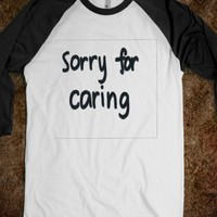 Sorry for Caring.