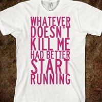 Whatever Doesn't Kill Me Had Better Start Running. - Tumblr's Biggest Loser