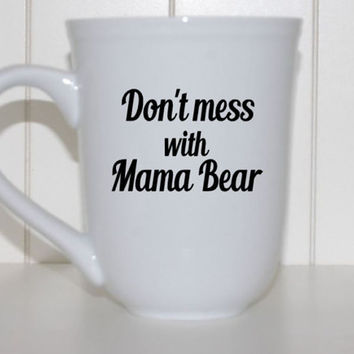 Mom coffee cup, Don't mess with mama bear, gifts for mom, mama bear, novelty coffee mug, cute coffee mug, statement mug, coffee cup