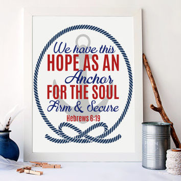 We have this hope as an anchor, firm and secure, hebrews 6:19 art, christian home decor, scriptures art, nursery nautical art, A-1074