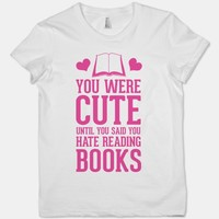 You Were Cute Until You Said You Hate Reading Books | T-Shirts, Tank Tops, Sweatshirts and Hoodies | Human