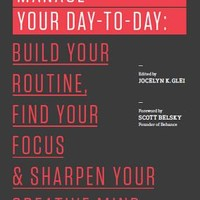 Manage Your Day-To-Day: Build Your Routine, Find Your Focus, and Sharpen Your Creative Mind | IndieBound.org