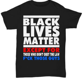 Black Lives Matter - Except For Those Who Don't Obey The Law