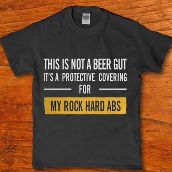 This is not a beer gut it's a protective covering for my rock hard abs funny men's t-shirt