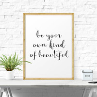Printable Art, Typographic Print, Inspirational Art, Be Your Own Kind Of Beautiful, Printable Wall Art, Inspirational Quote, Positive Quote
