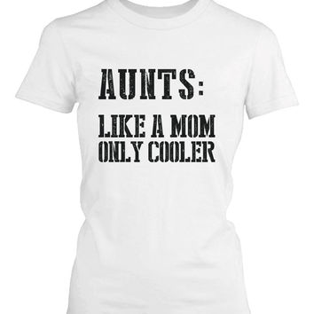 Aunts: Like a Mom Only Cooler Funny T-Shirt for Aunt Christmas Gifts Ideas