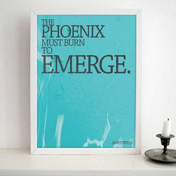 INSPIRATIONAL QUOTE TYPOGRAPHY - The phoenix must burn to emerge by Janet Fitch- Typography poster