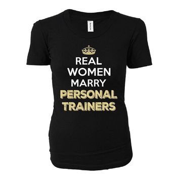 Real Women Marry Personal Trainers. Cool Gift - Ladies T-shirt