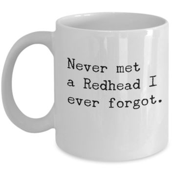Never Met a Redhead I ever forgot Funny Snarky Coffee Cup