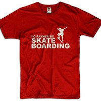 I'd Rather Be Skate Boarding Men Women Ladies Funny Joke Geek Clothes T shirt Tee Sport Gift Present