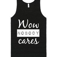 Wow Nobody Cares-Unisex Tri-Black T-Shirt