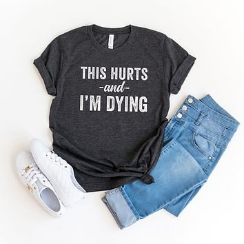This Hurts and I'm Dying | Short Sleeve Graphic Tee