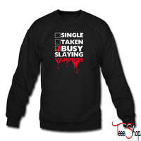 Single, Taken, Busy Slaying Vampires 1 sweatshirt