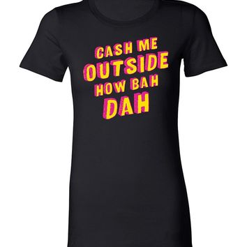 RoAcH Cash Me Outside How Bah Dah T-shirt | Fitted Women's Tee
