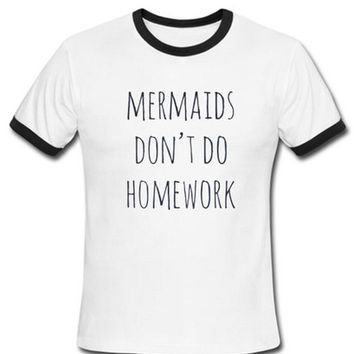 mermaids dont do homeworks shirt
