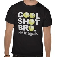 Tennis - Cool Shot Bro. Hit it again Shirt from Zazzle.com