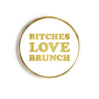 Bitches Love Brunch Pin