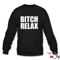 Bitch Relax crewneck sweatshirt