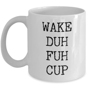 Wake Duh Fuh Cup Ceramic Coffee Mug