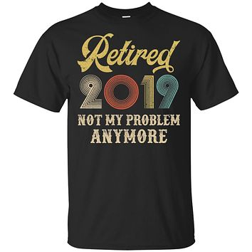Retired 2019 Not My Problem Anymore Retirement Party