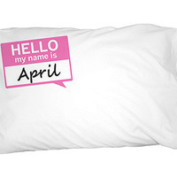 April Hello My Name Is Pillowcase