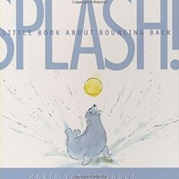 Splash!: A Little Book About Bouncing Back