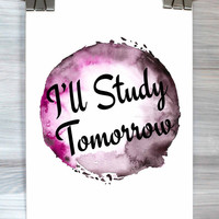 I'll Study Tomorrow Print Typography College Student Dorm Room Poster Watercolor Wall Art Home Decor