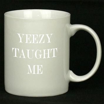 Yeezy Taught Me Art For Ceramic Mugs Coffee *