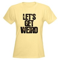 Workaholics Let's Get Weird Humor Women's Light T-Shirt by CafePress