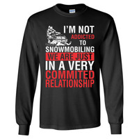I Am Not Addicted To Snowmobiling We Are Just In A Very Commited Relationship - Long Sleeve T-Shirt