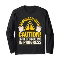 Approach With Caution Lack Of Caffeine Long Sleeve T-Shirt
