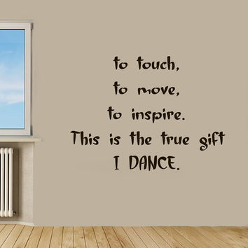 Wall Decals Quote to Touch to Move to Inspire This Is The True Gift I Dance Vinyl Decal Sticker Interior Design Art Kids Room Decor KG572
