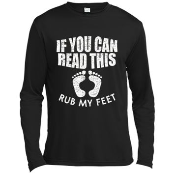 If You Can Read This Rub My Feet T Shirt Long Sleeve Moisture Absorbing Shirt
