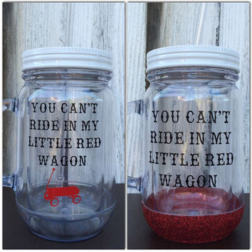 You Can't Ride In My Little Red Wagon Acrylic Mason Jar Tumbler