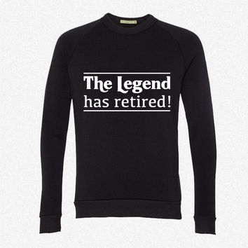 The Legend has Retired fleece crewneck sweatshirt
