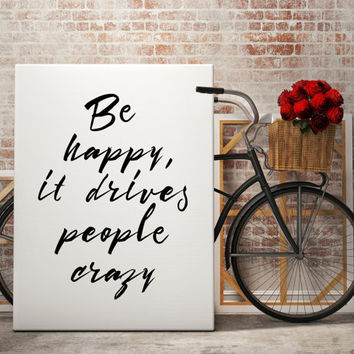 Printable Quote ''Be Happy, It Drives People Crazy'' Funny Quote Motivation Quote Motivation Print Motivationa Wall Art Dormroom Decor