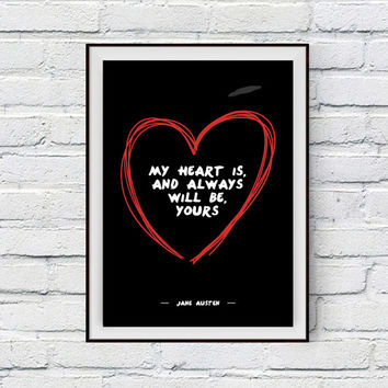 Love Quote Print, My heart is and always will be yours, Jane Austen Quote, Sense and Sensibility, Valentines Day Printable Card