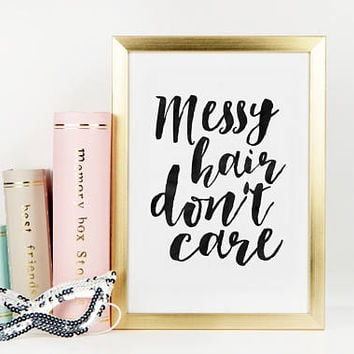 Messy Hair Don't Care, BATHROOM WALL ART, Girls Room Decor,Girly Print,Gift For Her,Fashion Print,Salon Decor,Hair Salon Art,Quote Poster