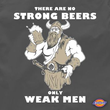 There are No Strong Beers, Only Weak Men Brewers Work Shirt