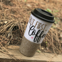 BUT FIRST COFFEE- GLITTER TRAVEL MUG