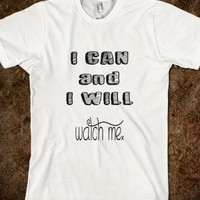 I Can and I Will - Watch Me - T Shirt - Tops for women and men