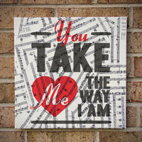 You Take Me the Way I Am Typography Art Canvas - Wall Art on Sheet Music Lyrics - Ingrid Michaelson