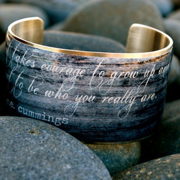 Rustic Cuff EE Cummings Quote It takes courage to by RusticCuff