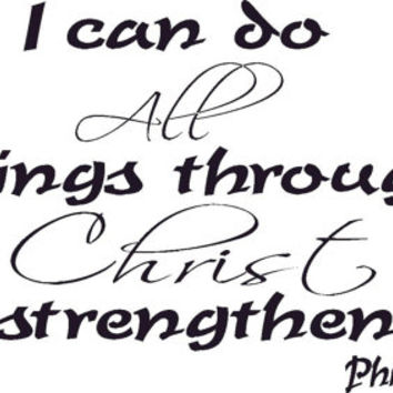 Philippians 4:13 Vinyl Wall Art Decal, I can do all things through Christ who strengthens me