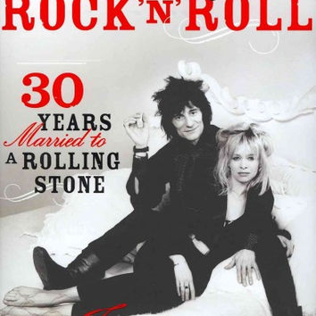 It's Only Rock 'n' Roll: Thirty Years Married to a Rolling Stone