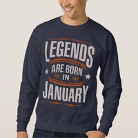 Legends Are Born in January Sweatshirt