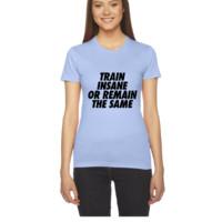 Train Insane Or Remain The Samev - Women's Tee