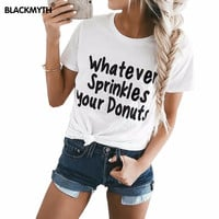 NEW Fashionable Whatever Sprinkles your Donuts Letter Printed Black White T shirts Summer Casual Short sleeve Loose Tees Tops